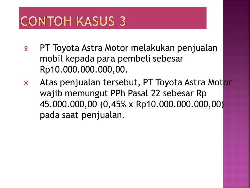  PT Toyota Astra Motor melakukan penjualan mobil kepada para pembeli sebesar Rp10.000.000.000,00.  Atas penjualan tersebut, PT Toyota Astra Motor wa