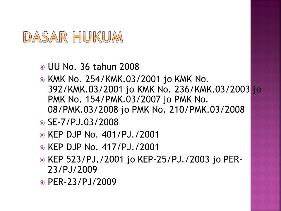  UU No. 36 tahun 2008  KMK No. 254/KMK.03/2001 jo KMK No. 392/KMK.03/2001 jo KMK No. 236/KMK.03/2003 jo PMK No. 154/PMK.03/2007 jo PMK No. 08/PMK.03