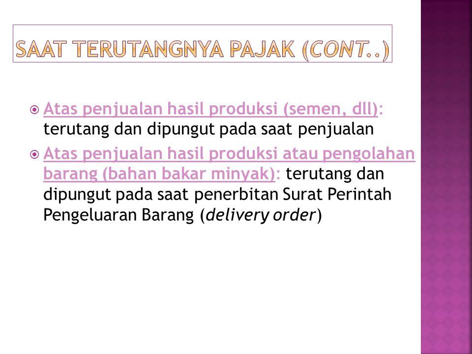  Atas penjualan hasil produksi (semen, dll): terutang dan dipungut pada saat penjualan  Atas penjualan hasil produksi atau pengolahan barang (bahan