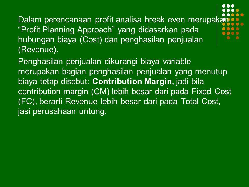 Dalam perencanaan profit analisa break even merupakan Profit Planning Approach yang didasarkan pada hubungan biaya (Cost) dan penghasilan penjualan (Revenue).