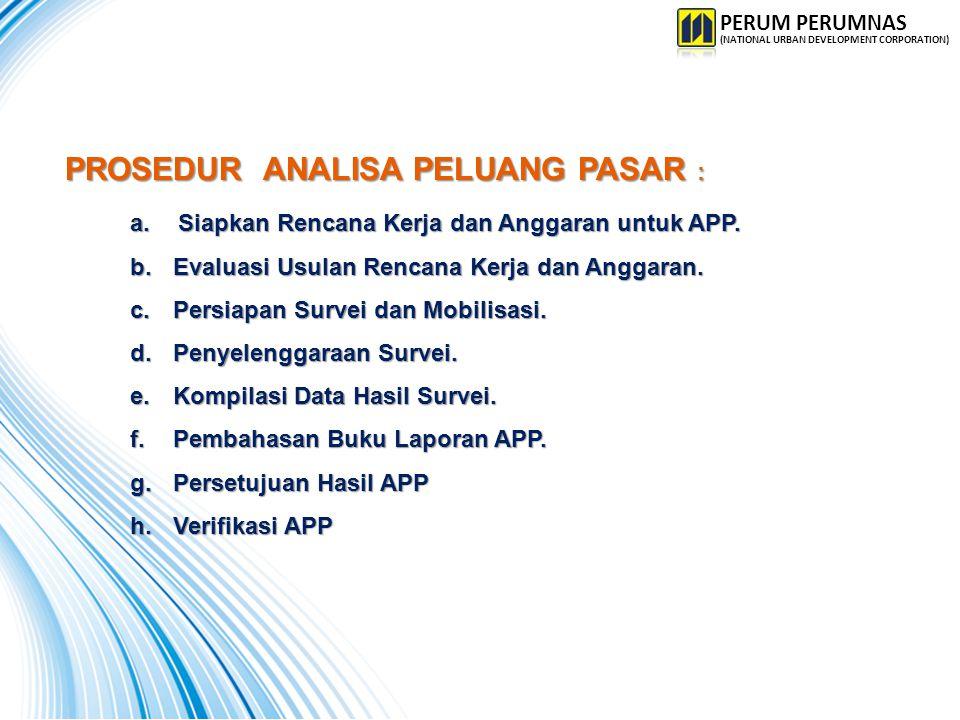 PROSEDUR ANALISA PELUANG PASAR : PROSEDUR ANALISA PELUANG PASAR : a.Siapkan Rencana Kerja dan Anggaran untuk APP. b. Evaluasi Usulan Rencana Kerja dan