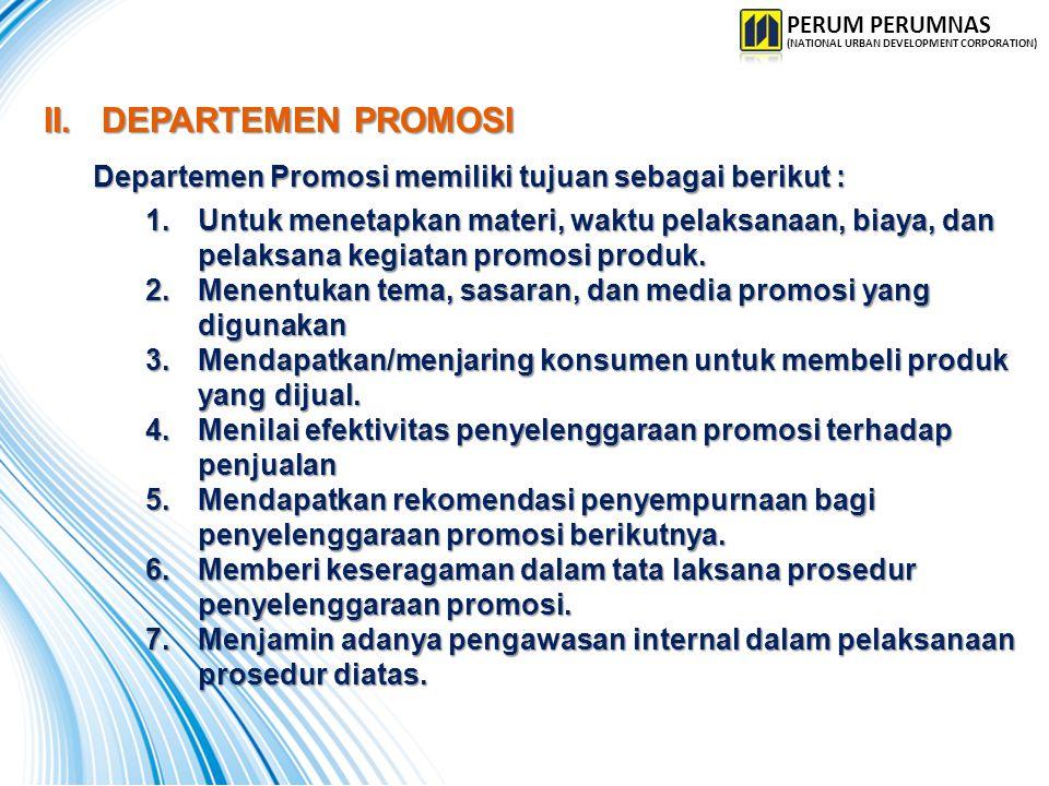 II. DEPARTEMEN PROMOSI Departemen Promosi memiliki tujuan sebagai berikut : 1.Untuk menetapkan materi, waktu pelaksanaan, biaya, dan pelaksana kegiata