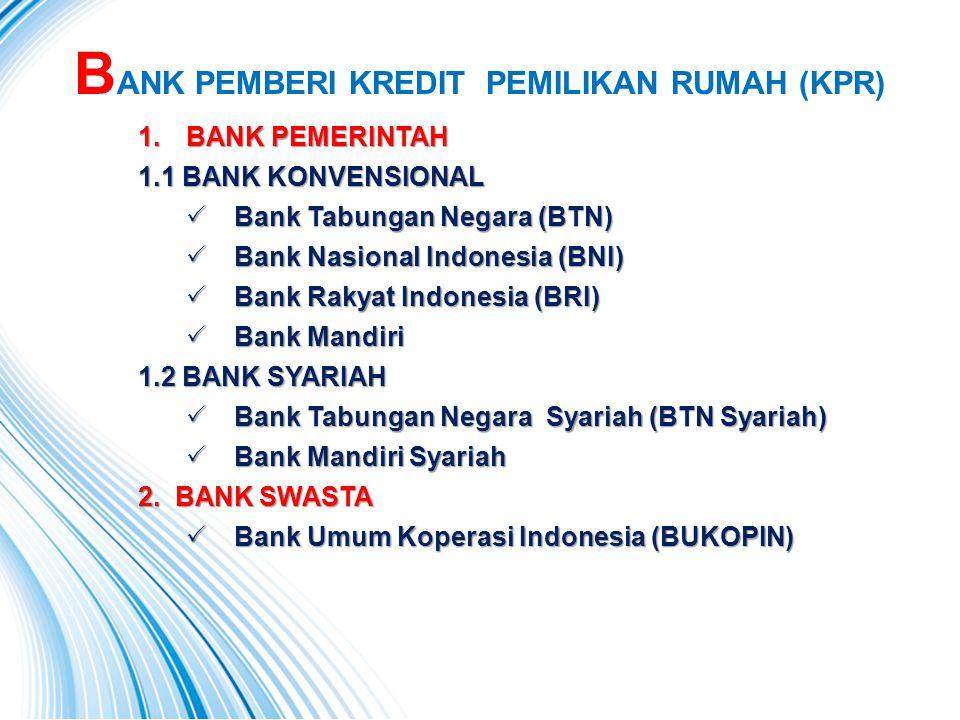 B ANK PEMBERI KREDIT PEMILIKAN RUMAH (KPR) 1.BANK PEMERINTAH 1.1 BANK KONVENSIONAL  Bank Tabungan Negara (BTN)  Bank Nasional Indonesia (BNI)  Bank