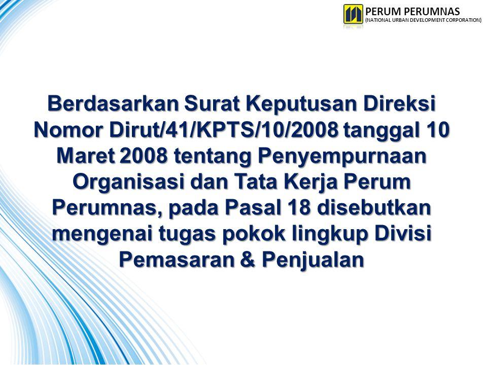 Berdasarkan Surat Keputusan Direksi Nomor Dirut/41/KPTS/10/2008 tanggal 10 Maret 2008 tentang Penyempurnaan Organisasi dan Tata Kerja Perum Perumnas,