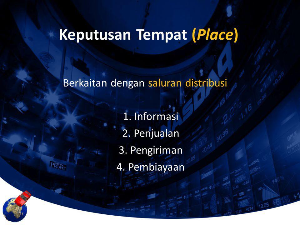 Berkaitan dengan saluran distribusi 1. Informasi 2. Penjualan 3. Pengiriman 4. Pembiayaan Keputusan Tempat (Place)