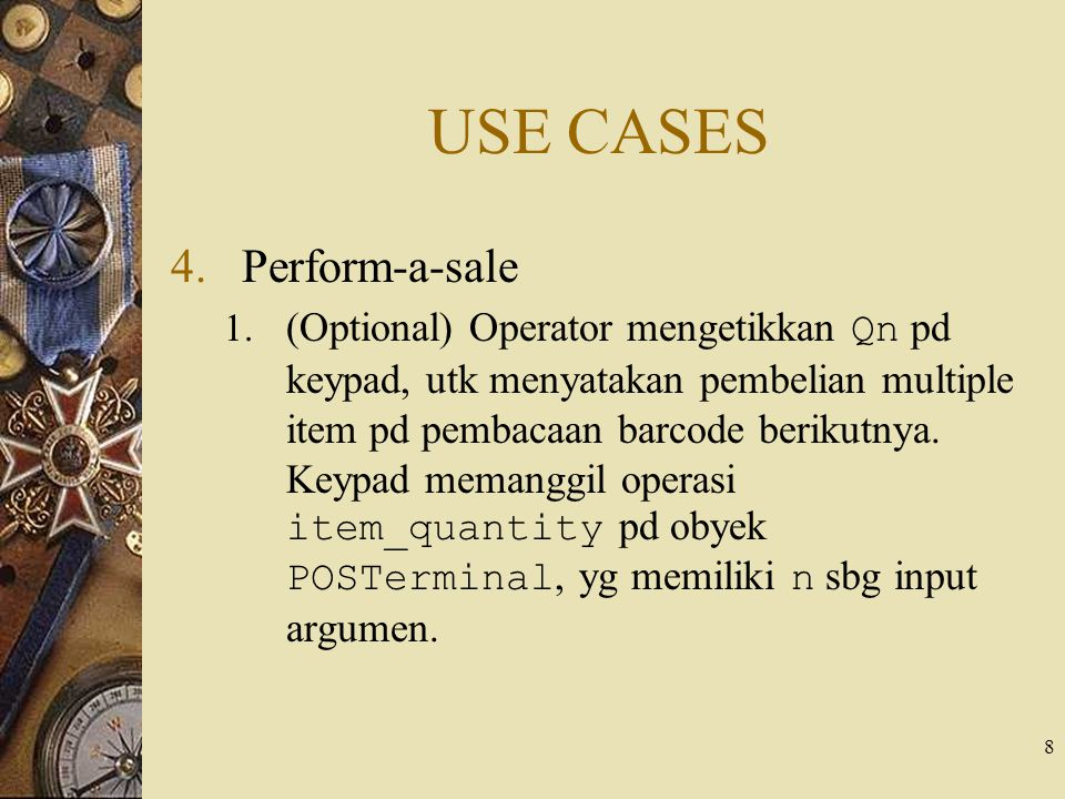 8 USE CASES 4.Perform-a-sale 1. (Optional) Operator mengetikkan Qn pd keypad, utk menyatakan pembelian multiple item pd pembacaan barcode berikutnya.
