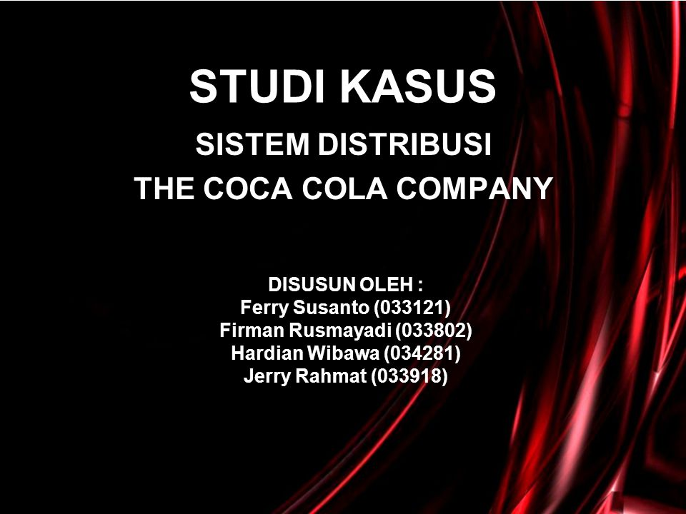 STUDI KASUS SISTEM DISTRIBUSI THE COCA COLA COMPANY DISUSUN OLEH : Ferry Susanto (033121) Firman Rusmayadi (033802) Hardian Wibawa (034281) Jerry Rahm