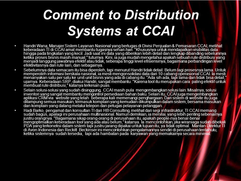 •Handri Wana, Manajer Sistem Layanan Nasional yang bertugas di Divisi Penjualan & Pemasaran CCAI, melihat keberadaan TI di CCAI amat membantu tugasnya