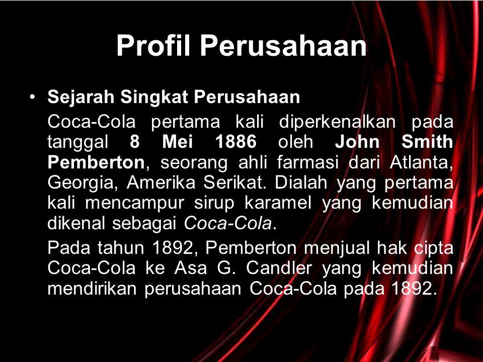Profil Perusahaan •Sejarah Singkat Perusahaan Coca-Cola pertama kali diperkenalkan pada tanggal 8 Mei 1886 oleh John Smith Pemberton, seorang ahli far
