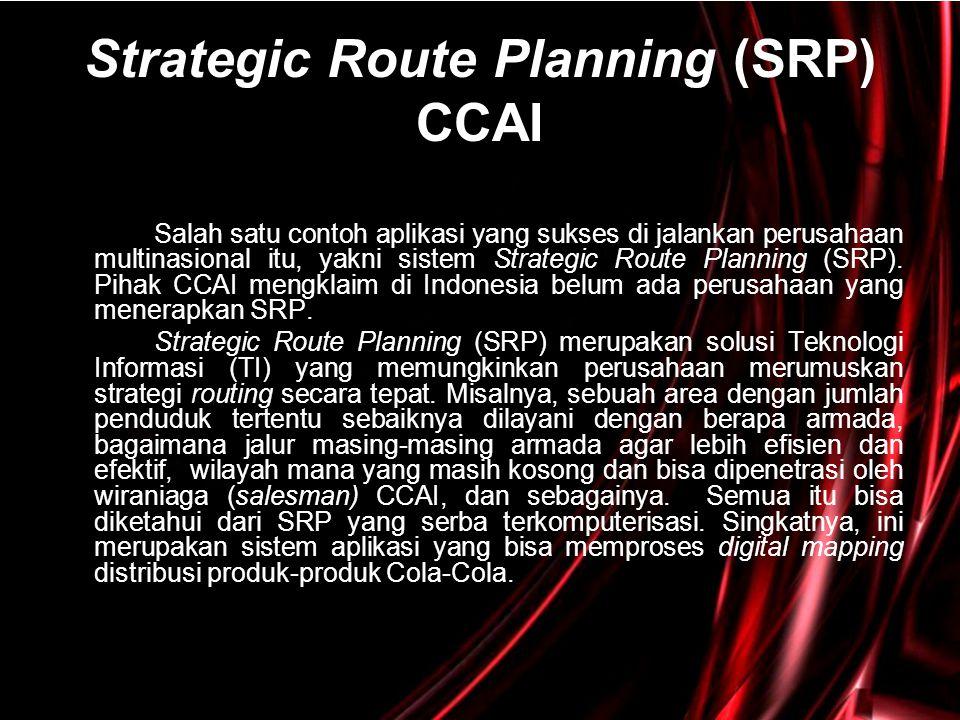 Strategic Route Planning (SRP) CCAI Salah satu contoh aplikasi yang sukses di jalankan perusahaan multinasional itu, yakni sistem Strategic Route Plan