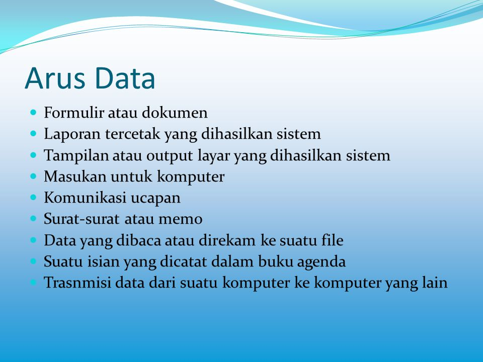 Arus Data  Formulir atau dokumen  Laporan tercetak yang dihasilkan sistem  Tampilan atau output layar yang dihasilkan sistem  Masukan untuk komput