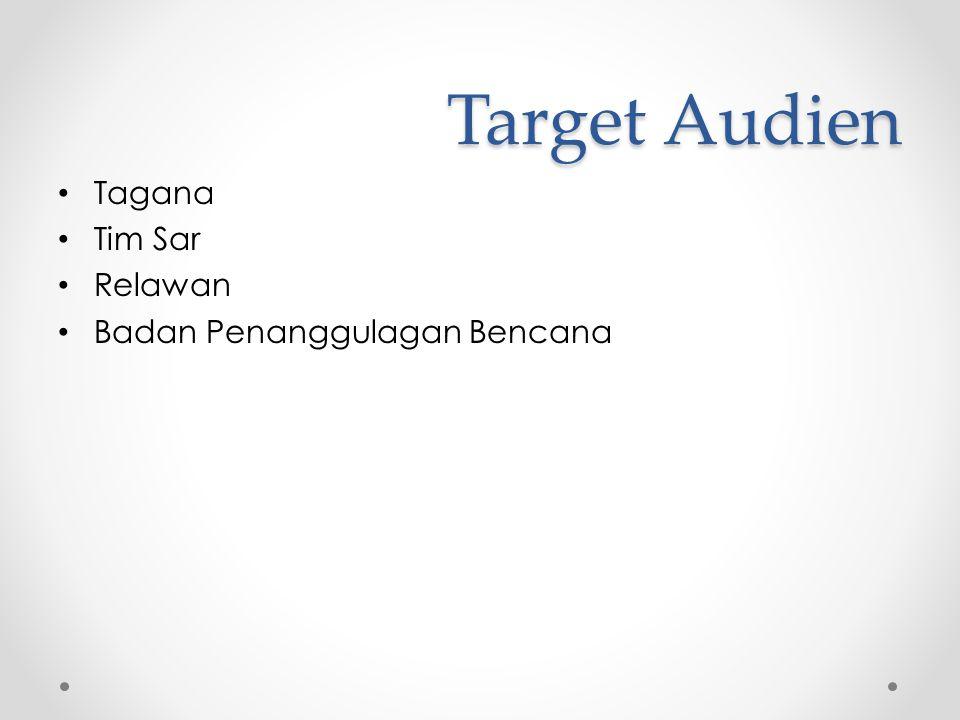 Target Audien • Tagana • Tim Sar • Relawan • Badan Penanggulagan Bencana