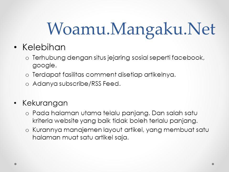 Woamu.Mangaku.Net • Kelebihan o Terhubung dengan situs jejaring sosial seperti facebook, google. o Terdapat fasilitas comment disetiap artikelnya. o A