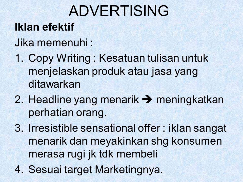 ADVERTISING Iklan efektif Jika memenuhi : 1.Copy Writing : Kesatuan tulisan untuk menjelaskan produk atau jasa yang ditawarkan 2.Headline yang menarik