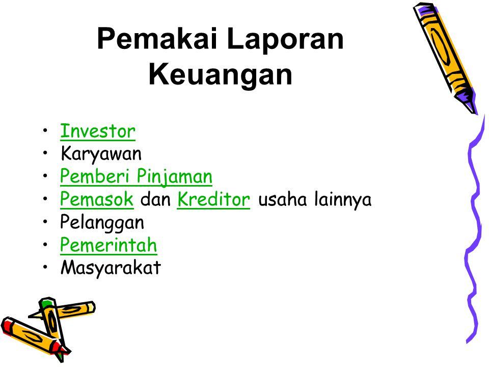 Pemakai Laporan Keuangan •InvestorInvestor •Karyawan •Pemberi PinjamanPemberi Pinjaman •Pemasok dan Kreditor usaha lainnyaPemasokKreditor •Pelanggan •