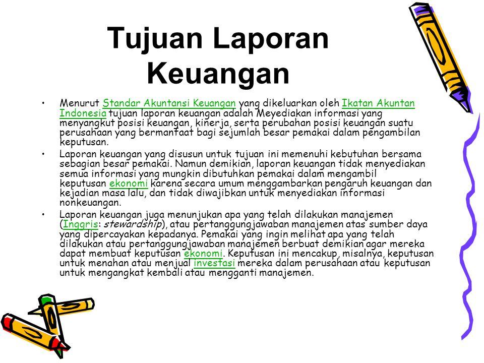 Tujuan Laporan Keuangan •Menurut Standar Akuntansi Keuangan yang dikeluarkan oleh Ikatan Akuntan Indonesia tujuan laporan keuangan adalah Meyediakan i