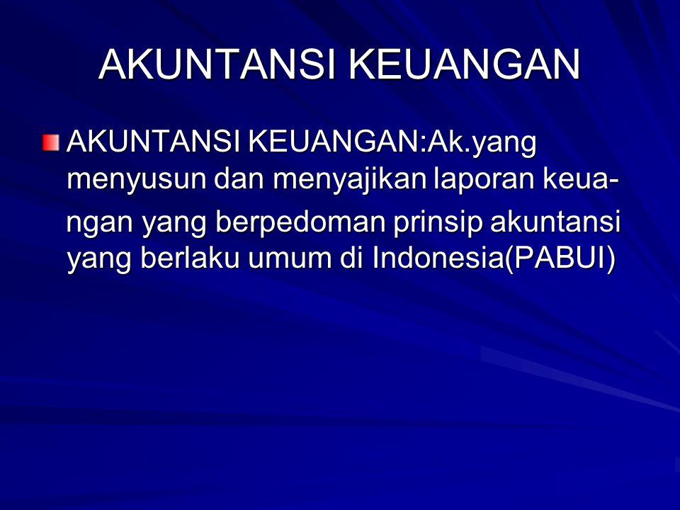 AKUNTANSI KEUANGAN AKUNTANSI KEUANGAN:Ak.yang menyusun dan menyajikan laporan keua- ngan yang berpedoman prinsip akuntansi yang berlaku umum di Indone