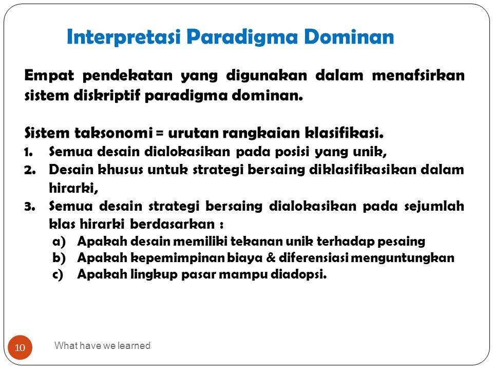 Interpretasi Paradigma Dominan What have we learned 10 Empat pendekatan yang digunakan dalam menafsirkan sistem diskriptif paradigma dominan. Sistem t
