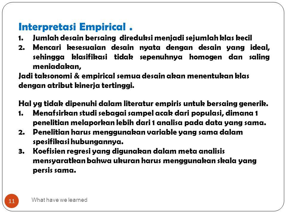 What have we learned 11 Interpretasi Empirical. 1.Jumlah desain bersaing direduksi menjadi sejumlah klas kecil 2.Mencari kesesuaian desain nyata denga