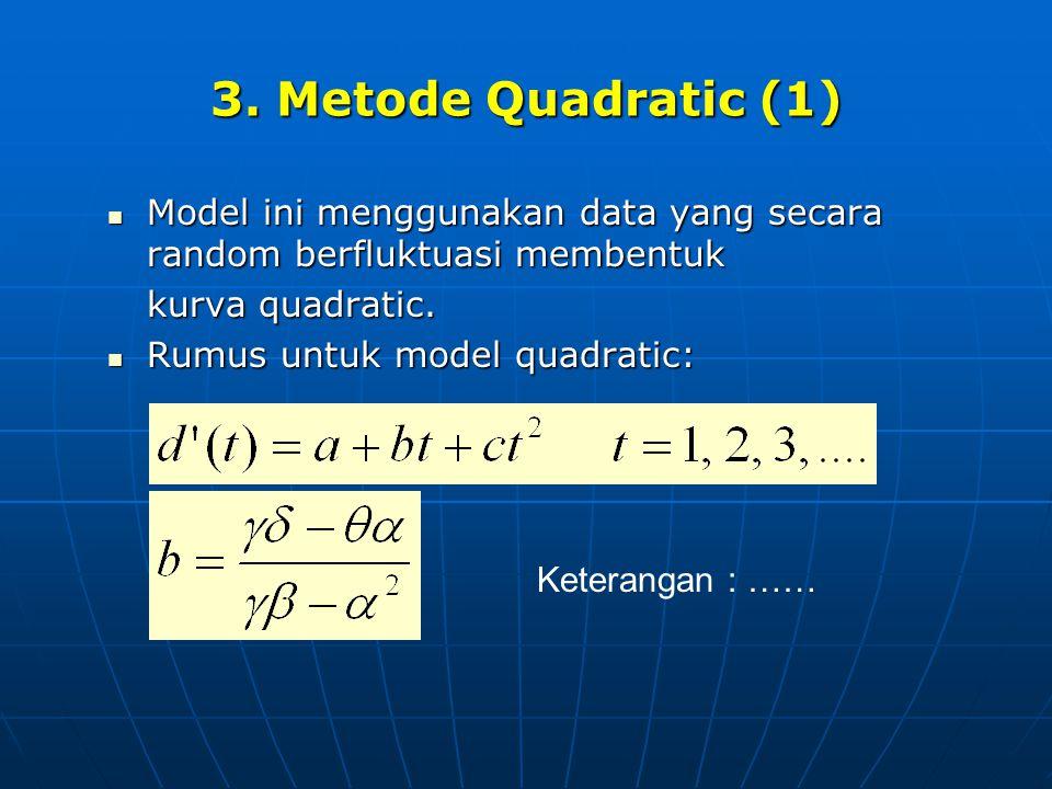 3. Metode Quadratic (1)  Model ini menggunakan data yang secara random berfluktuasi membentuk kurva quadratic.  Rumus untuk model quadratic: Keteran