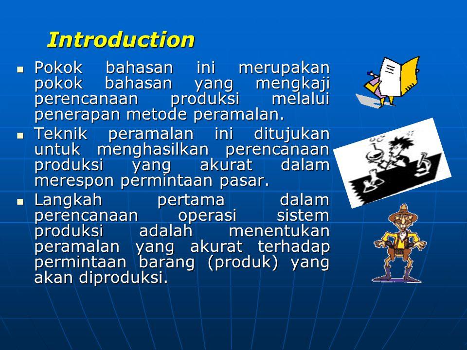 Introduction  Pokok bahasan ini merupakan pokok bahasan yang mengkaji perencanaan produksi melalui penerapan metode peramalan.  Teknik peramalan ini