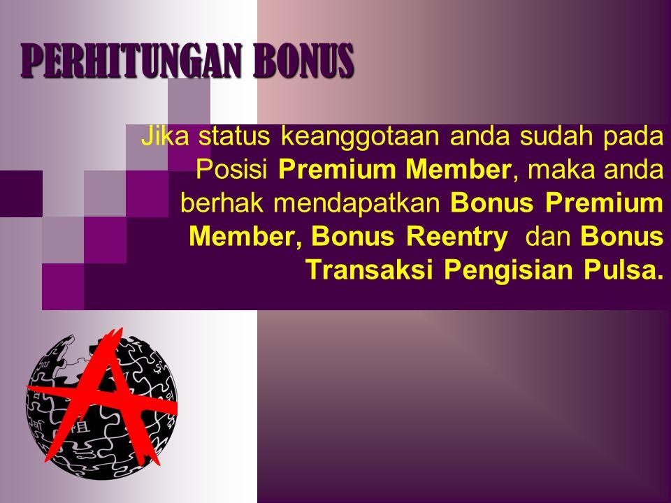 PERHITUNGAN BONUS Jika status keanggotaan anda sudah pada Posisi Premium Member, maka anda berhak mendapatkan Bonus Premium Member, Bonus Reentry dan