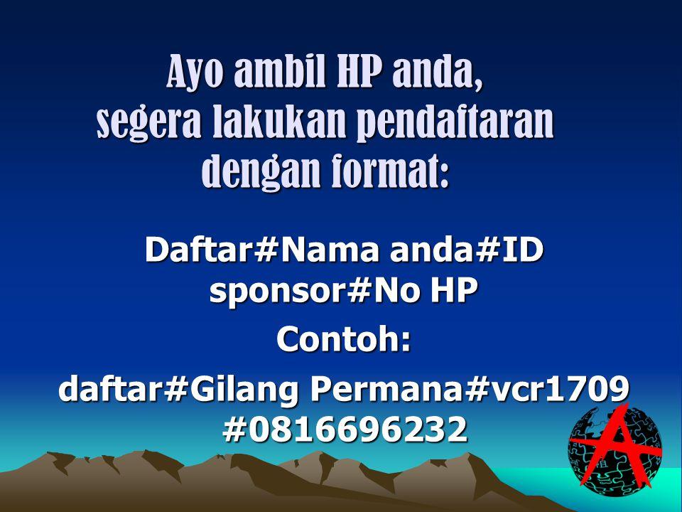 Ayo ambil HP anda, segera lakukan pendaftaran dengan format: Daftar#Nama anda#ID sponsor#No HP Contoh: daftar#Gilang Permana#vcr1709 #0816696232 Note: ID Sponsor diganti No ID Anda