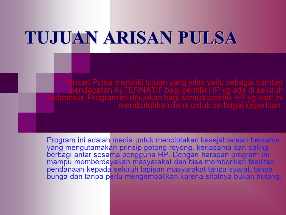 TUJUAN ARISAN PULSA Arisan Pulsa memiliki tujuan yang jelas yaitu sebagai sumber pendapatan ALTERNATIF bagi pemilik HP yg ada di seluruh Indonesia. Pr
