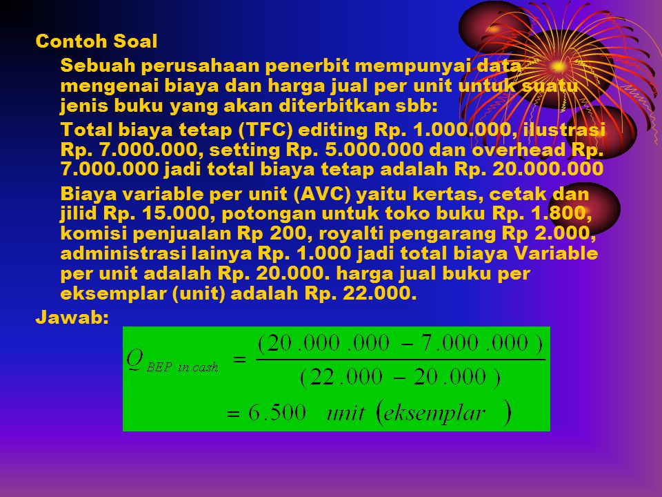 Contoh Soal Sebuah perusahaan penerbit mempunyai data mengenai biaya dan harga jual per unit untuk suatu jenis buku yang akan diterbitkan sbb: Total b