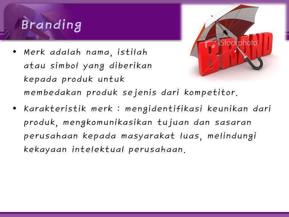 Branding • Merk adalah nama, istilah atau simbol yang diberikan kepada produk untuk membedakan produk sejenis dari kompetitor. • Karakteristik merk :