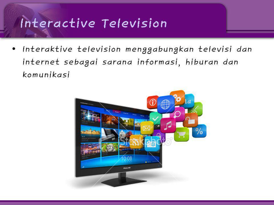 Interactive Television • Interaktive television menggabungkan televisi dan internet sebagai sarana informasi, hiburan dan komunikasi