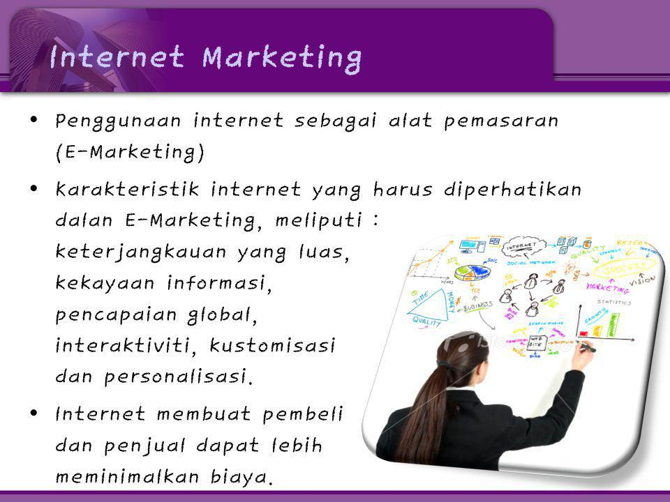 Internet Marketing • Penggunaan internet sebagai alat pemasaran (E-Marketing) • Karakteristik internet yang harus diperhatikan dalan E-Marketing, meli