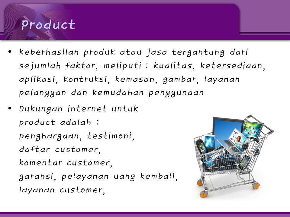 Product • Keberhasilan produk atau jasa tergantung dari sejumlah faktor, meliputi : kualitas, ketersediaan, aplikasi, kontruksi, kemasan, gambar, laya