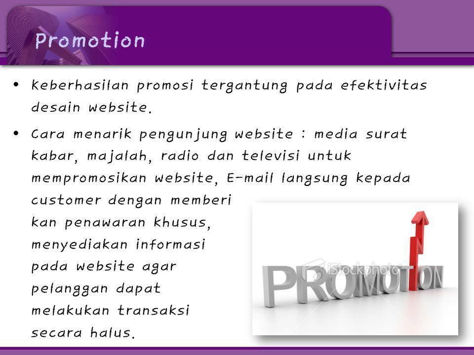 Promotion • Keberhasilan promosi tergantung pada efektivitas desain website. • Cara menarik pengunjung website : media surat kabar, majalah, radio dan