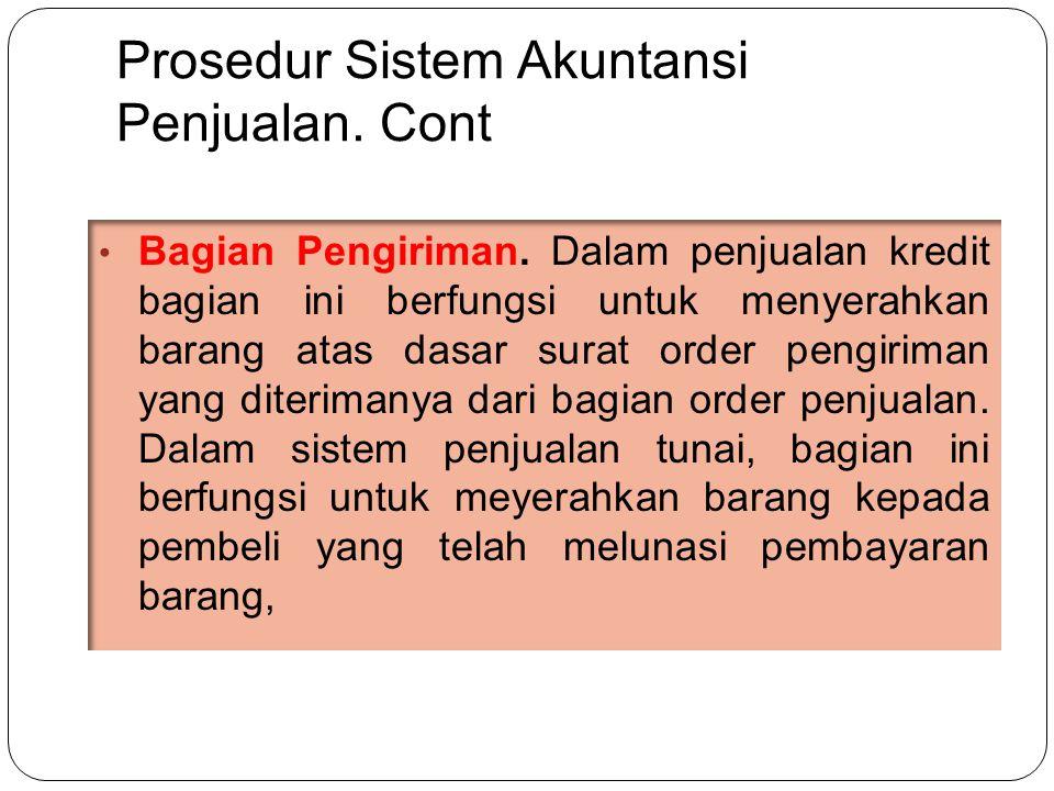 Prosedur Sistem Akuntansi Penjualan.Cont • Bagian Pengiriman.