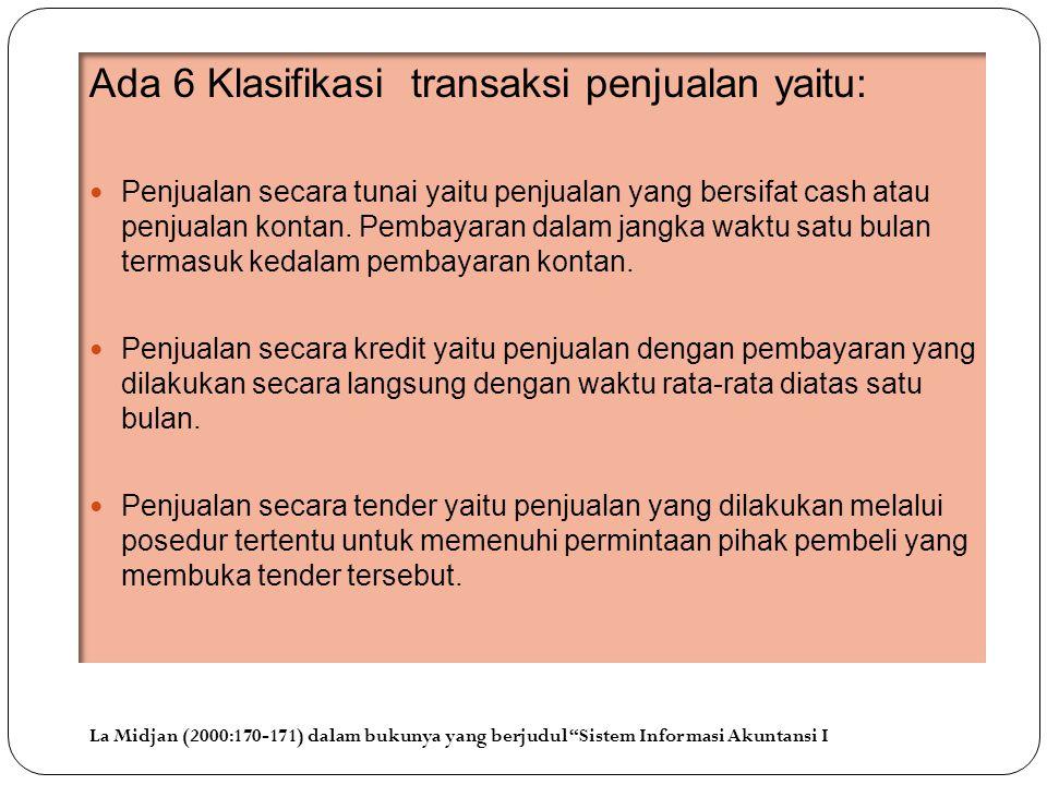 La Midjan (2000:170-171) dalam bukunya yang berjudul Sistem Informasi Akuntansi I Ada 6 Klasifikasi transaksi penjualan yaitu:  Penjualan secara tunai yaitu penjualan yang bersifat cash atau penjualan kontan.
