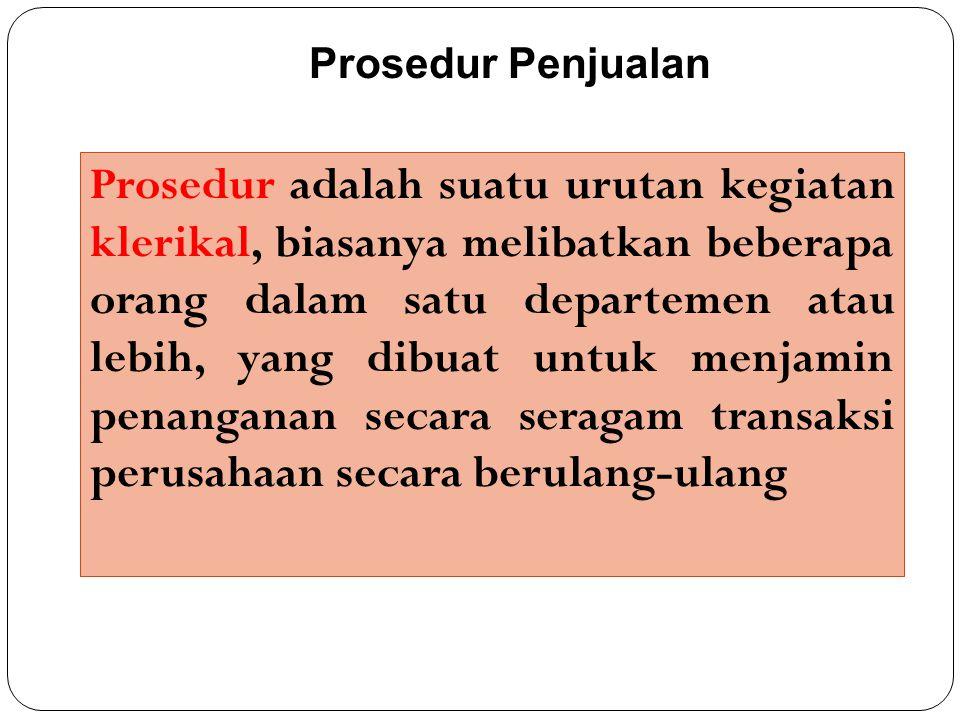 Prosedur Penjualan Prosedur adalah suatu urutan kegiatan klerikal, biasanya melibatkan beberapa orang dalam satu departemen atau lebih, yang dibuat untuk menjamin penanganan secara seragam transaksi perusahaan secara berulang-ulang