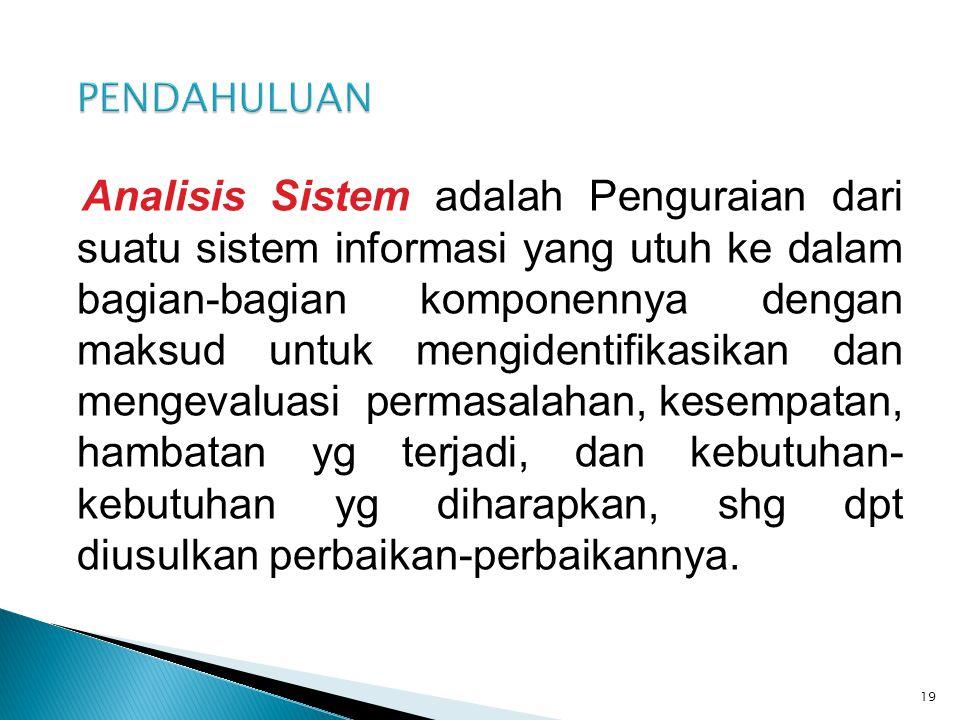 Analisis Sistem adalah Penguraian dari suatu sistem informasi yang utuh ke dalam bagian-bagian komponennya dengan maksud untuk mengidentifikasikan dan