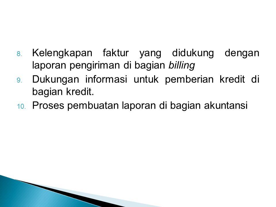 8. Kelengkapan faktur yang didukung dengan laporan pengiriman di bagian billing 9. Dukungan informasi untuk pemberian kredit di bagian kredit. 10. Pro