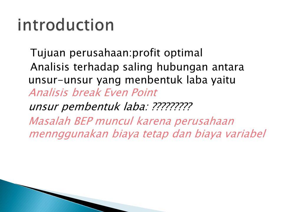 Tujuan perusahaan:profit optimal Analisis terhadap saling hubungan antara unsur-unsur yang menbentuk laba yaitu Analisis break Even Point unsur pemben