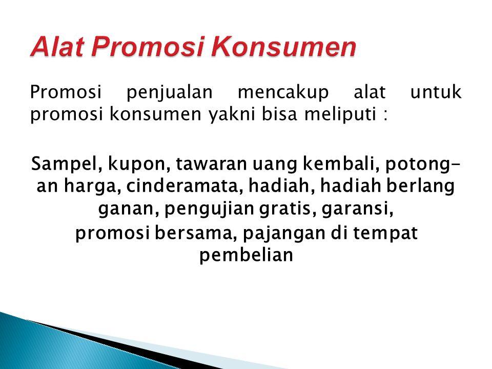 Promosi penjualan mencakup alat untuk promosi konsumen yakni bisa meliputi : Sampel, kupon, tawaran uang kembali, potong- an harga, cinderamata, hadia