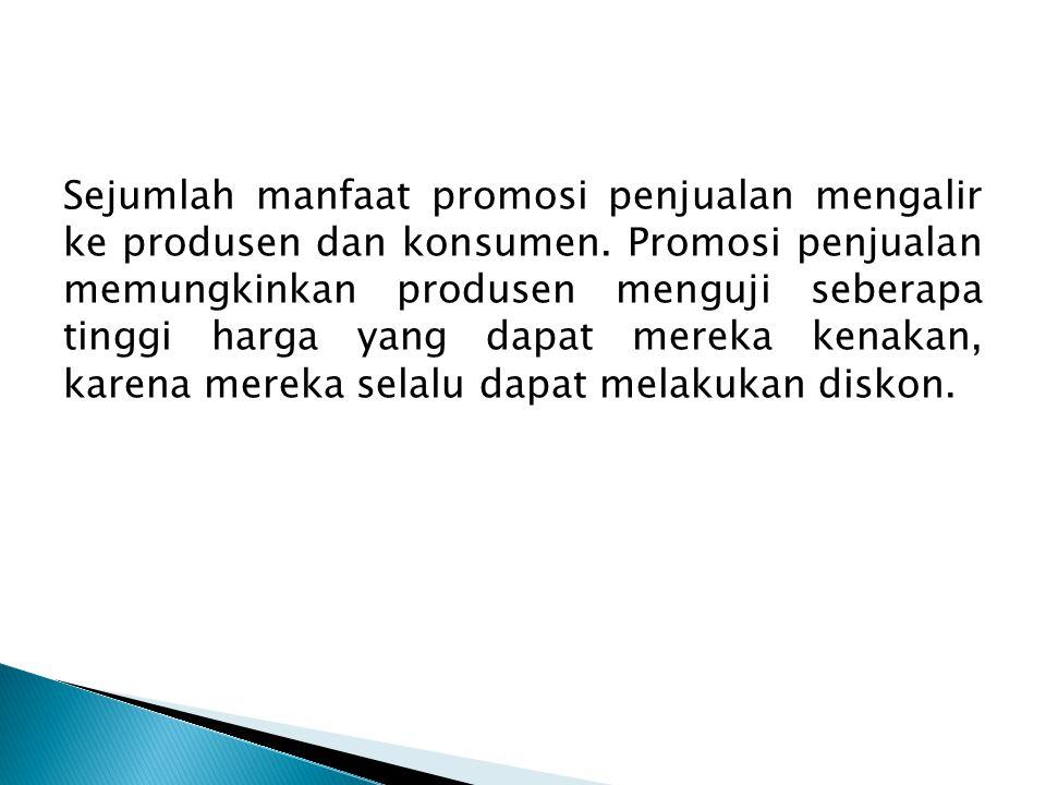 Sejumlah manfaat promosi penjualan mengalir ke produsen dan konsumen. Promosi penjualan memungkinkan produsen menguji seberapa tinggi harga yang dapat