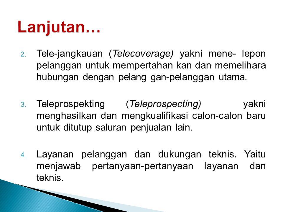 2. Tele-jangkauan (Telecoverage) yakni mene- lepon pelanggan untuk mempertahan kan dan memelihara hubungan dengan pelang gan-pelanggan utama. 3. Telep