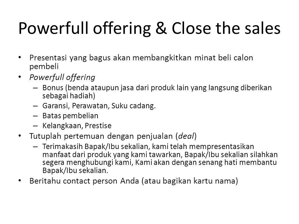 Powerfull offering & Close the sales • Presentasi yang bagus akan membangkitkan minat beli calon pembeli • Powerfull offering – Bonus (benda ataupun j