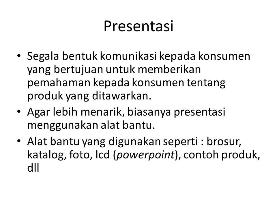 Presentasi • Segala bentuk komunikasi kepada konsumen yang bertujuan untuk memberikan pemahaman kepada konsumen tentang produk yang ditawarkan. • Agar