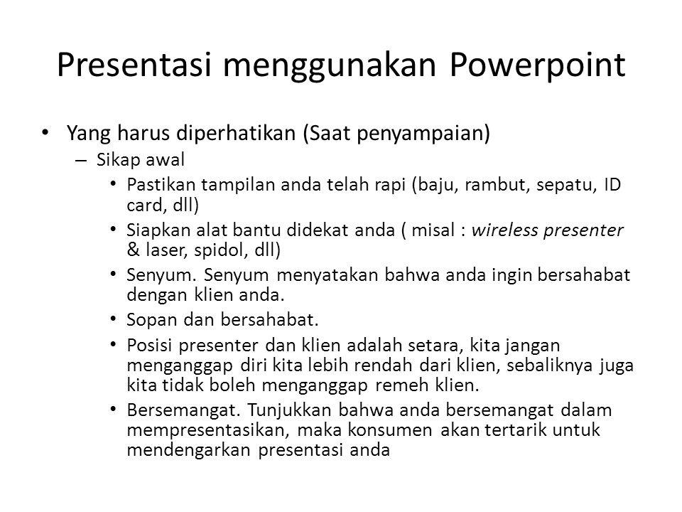 Presentasi menggunakan Powerpoint • Yang harus diperhatikan (Saat penyampaian) – Sikap awal • Pastikan tampilan anda telah rapi (baju, rambut, sepatu,