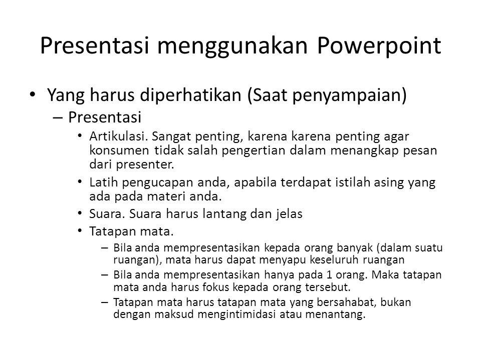 Presentasi menggunakan Powerpoint • Yang harus diperhatikan (Saat penyampaian) – Presentasi • Artikulasi. Sangat penting, karena karena penting agar k