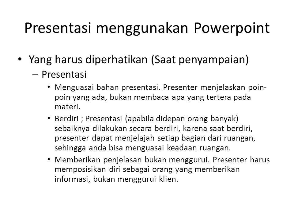 Presentasi menggunakan Powerpoint • Yang harus diperhatikan (Saat penyampaian) – Presentasi • Menguasai bahan presentasi. Presenter menjelaskan poin-