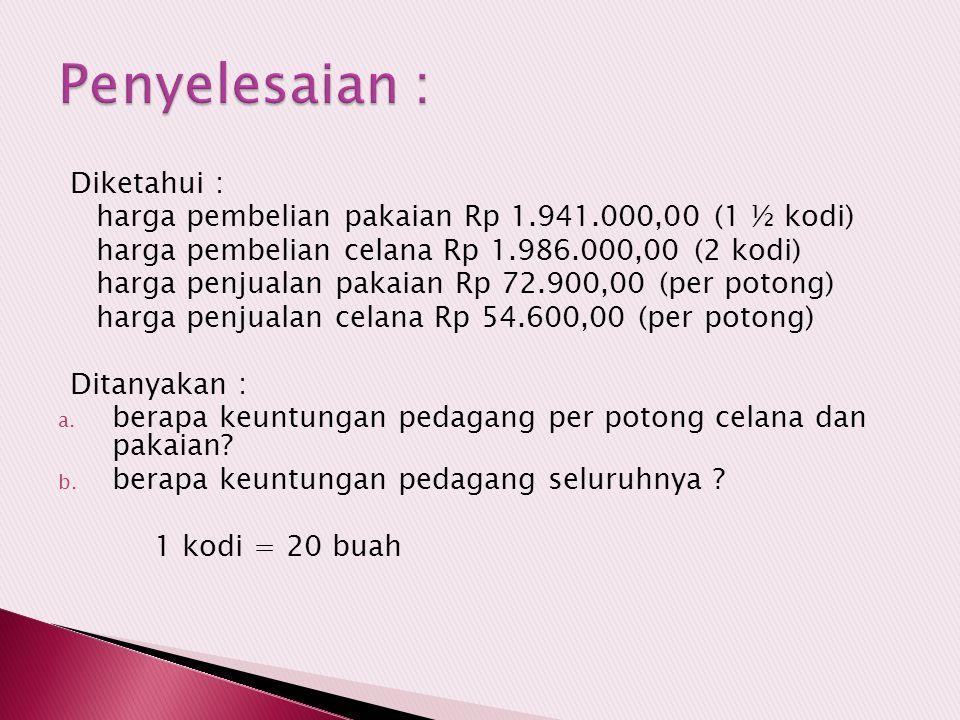 Diketahui : harga pembelian pakaian Rp 1.941.000,00 (1 ½ kodi) harga pembelian celana Rp 1.986.000,00 (2 kodi) harga penjualan pakaian Rp 72.900,00 (p