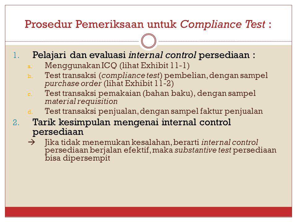 Prosedur Pemeriksaan untuk Compliance Test : 1. Pelajari dan evaluasi internal control persediaan : a. Menggunakan ICQ (lihat Exhibit 11-1) b. Test tr